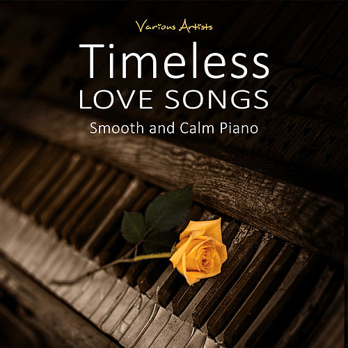 Timeless Love Songs (Smooth and Calm Piano) by Various Artists