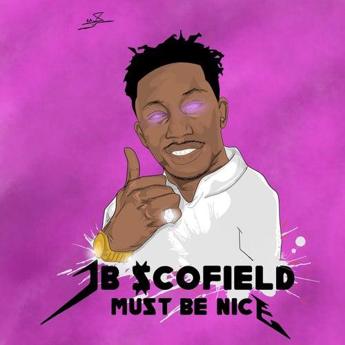 Must Be Nice by JB Scofield
