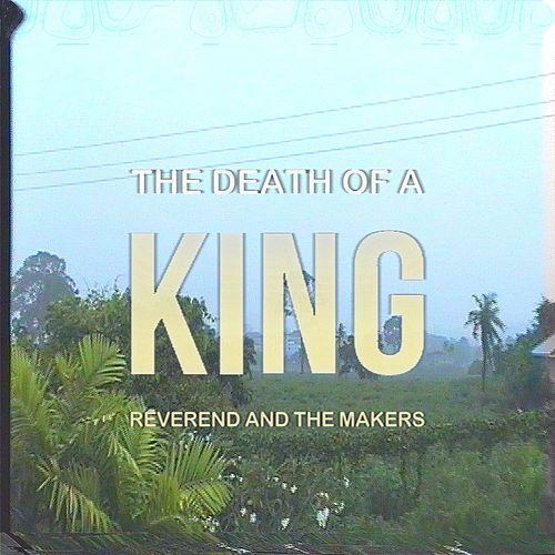 The Death of a King by Reverend & The Makers