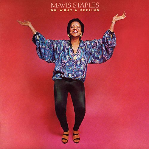 Oh What A Feeling (2013 Japan Remastered) by Mavis Staples