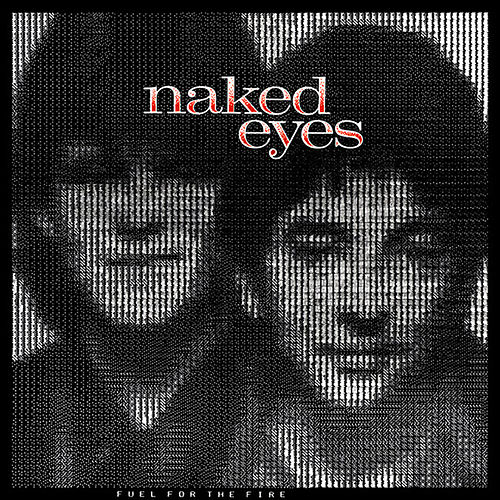 Fuel for the Fire by Naked Eyes