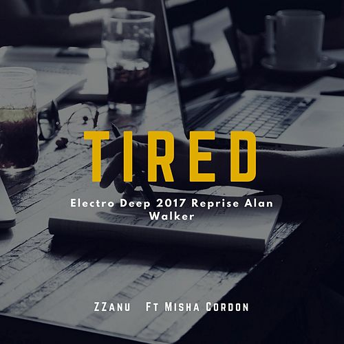 Tired (Electro Deep 2017 Reprise Alan Walker) von ZZanu