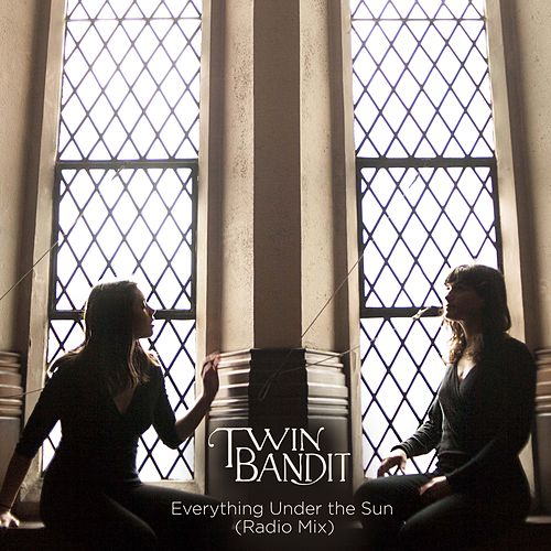 Everything Under the Sun (Radio Mix) by Twin Bandit