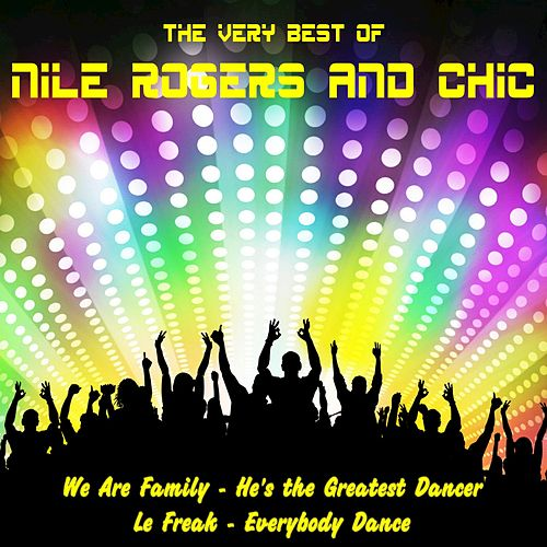 The Very Best of Nile Rogers and Chic by CHIC