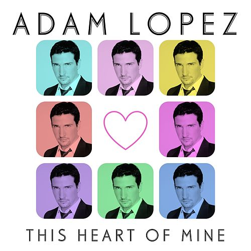 This Heart of Mine by Adam Lopez