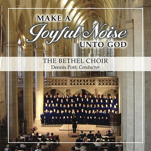 Make a Joyful Noise Unto God von Bethel Choir