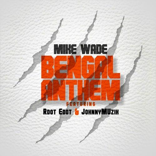 Bengal Anthem (feat. Rdot Edot & Johnny Muzik) von Mike Wade