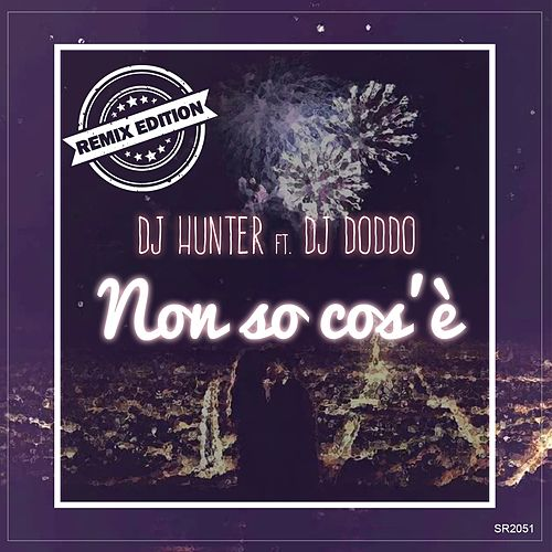 Non so cos'è (Remix Edition) de DJ Hunter