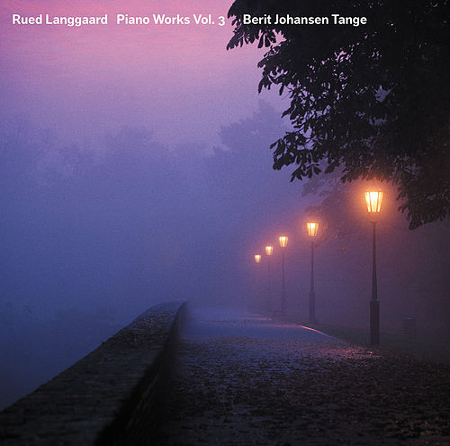 Langgaard: Piano Works, Vol. 3 by Berit Johansen Tange