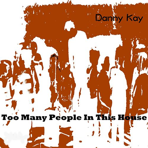 Too Many People in This House de Danny Kay