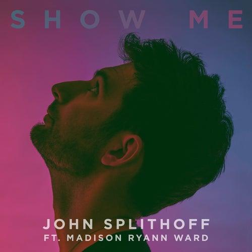 Show Me (feat. Madison Ryann Ward) by John Splithoff