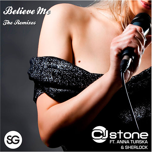 Believe Me (The Remixes) by CJ Stone