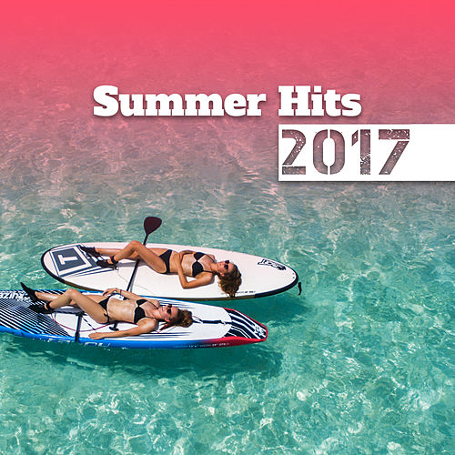 Summer Hits 2017 – Chill Out Music, Party on the    by