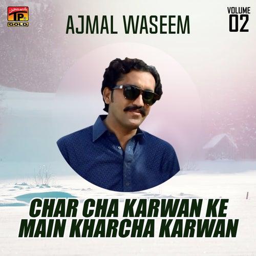 Char Cha Karwan Ke Main Kharcha Karwan, Vol. 02 by Ajmal Waseem