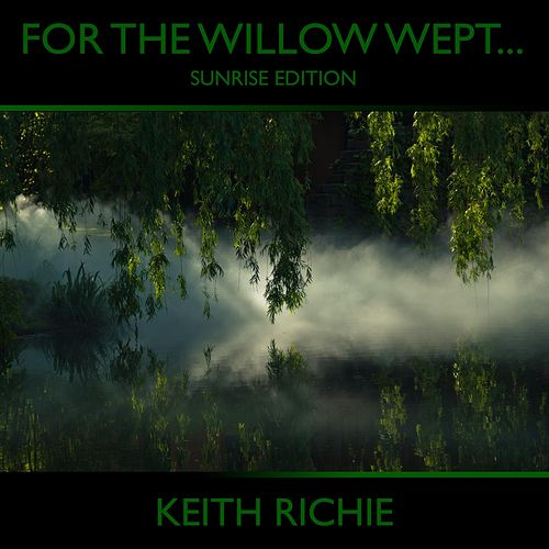For the Willow Wept… (Sunrise Edition) by Keith Richie
