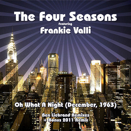 December 63 (oh What A Night) by Frankie Valli & The Four Seasons