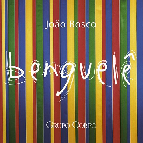 Benguelê (Trilha Sonora Original do Espetáculo do Grupo Corpo) by João Bosco