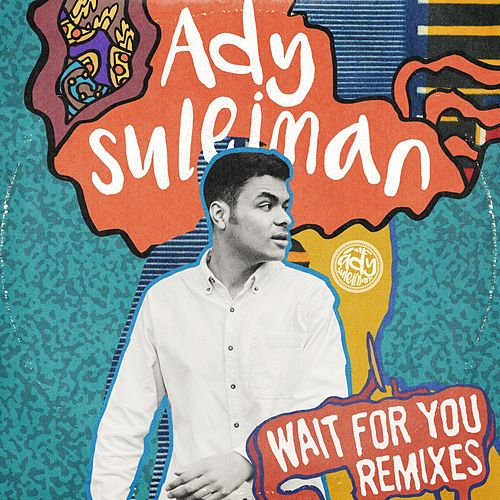 Wait for You (Remixes) by Ady Suleiman
