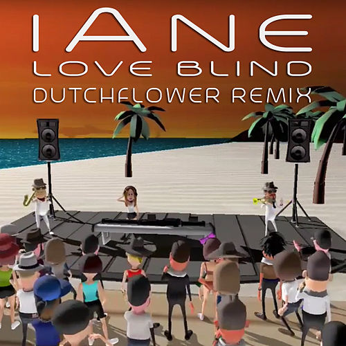 Love Blind (Dutchflower Remix) van Iane