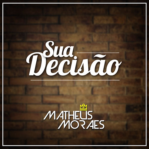 Sua Decisão de Matheus Moraes