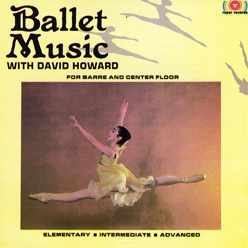 Ballet Music: For Barre & Center Floor by David Howard