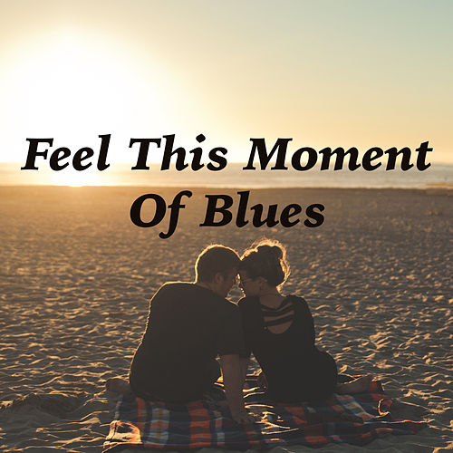 Feel This Moment Of Blues de Various Artists