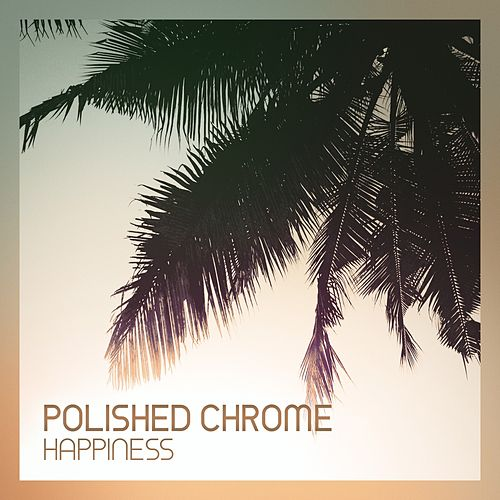 Happiness de Polished Chrome