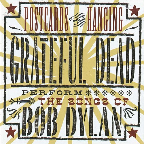 Postcards Of The Hanging: Grateful Dead Perform The Songs Of Bob Dylan de Grateful Dead