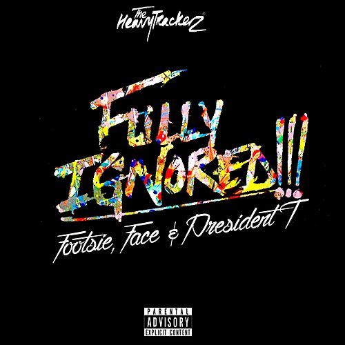 Fully Ignored (feat. Footsie, Face & President T) de The HeavyTrackerz