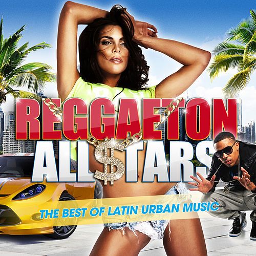 Reggaeton All Stars 2017: The Best Of Latin Urban Music by Various Artists
