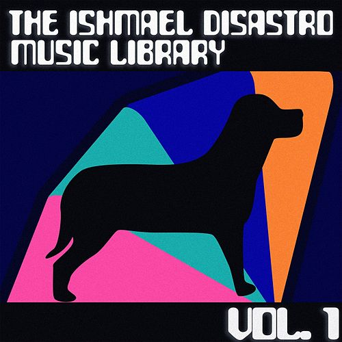 The Ishmael Disastro Music Library, Vol. 1 by Lord Oscillator
