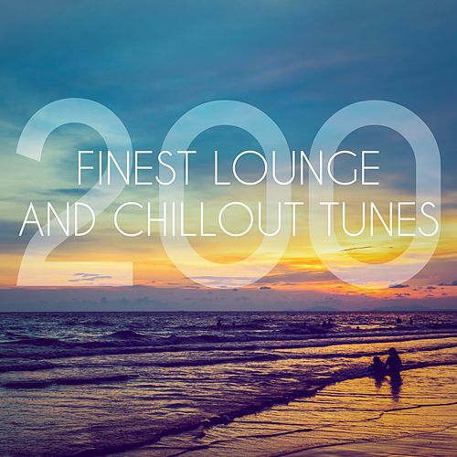 200 Finest Lounge and Chillout Tunes de Various Artists