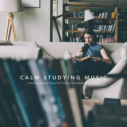 Calm Studying Music: Calming Classical Music for Focus, Concentration and Study von Various Artists