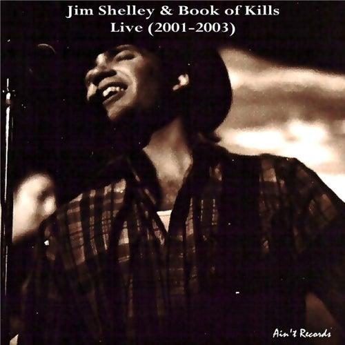 Jim Shelley & Book of Kills Live (2001-2003) de Jim Shelley