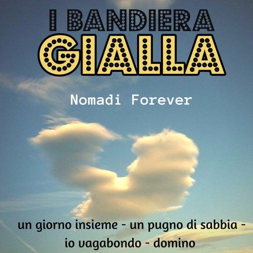 Nomadi forever (Un giorno insieme/Un pugno di sabbia/Io vagabondo/Domino) von I Bandiera Gialla