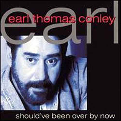 Should've Been Over By Now by Earl Thomas Conley