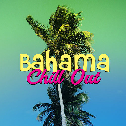 Bahama Chill Out – Summer Island Music, Chilled Waves, Holiday Relaxation, Chill Out Sounds for Tropical Island von Ibiza Chill Out
