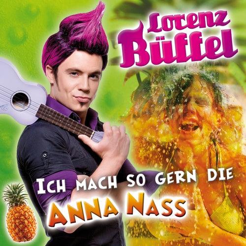 Ich mach so gern die Anna Nass von Lorenz Büffel