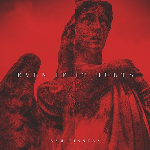Even If It Hurts By Sam Tinnesz Napster