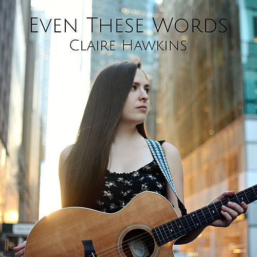Even These Words by Claire Hawkins