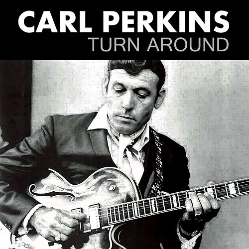 Turn Around de Carl Perkins