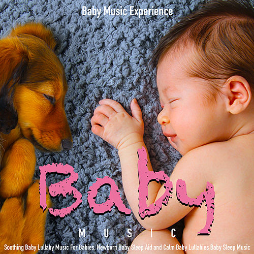 Baby Music: Soothing Baby Lullaby Music for Babies, Newborn Baby Sleep Aid and Calm Baby Lullabies Baby Sleep Music de Baby Music Experience