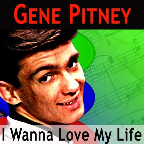 I Wanna Love My Life by Gene Pitney