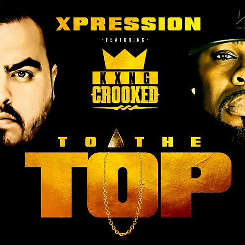 To the Top (feat. Kxng Crooked) de Xpression