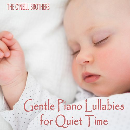 Gentle Piano Lullabies for Quiet Time de The O'Neill Brothers