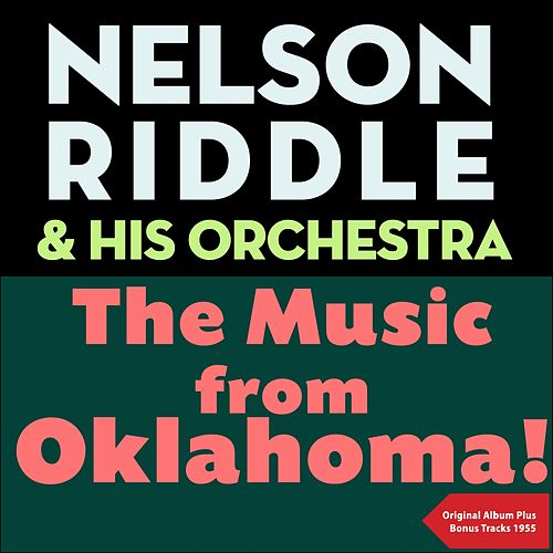 The Music From Oklahoma! (Original Album plus Bonus Tracks 1955) by Nelson Riddle & His Orchestra