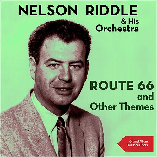 Route 66 and Other Themes (Original Album plus Bonus Tracks) by Nelson Riddle & His Orchestra