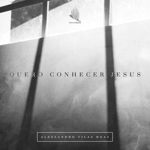 Quero Conhecer Jesus de Alessandro Vilas Boas