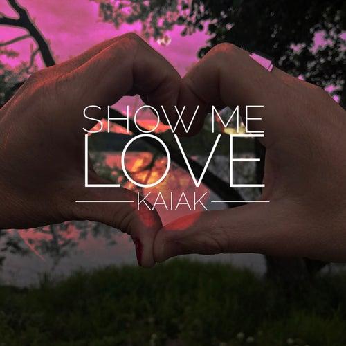 Show Me Love von Kaiak