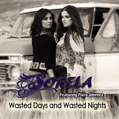 Wasted Days and Wasted Nights (feat. Flaco Jimenez) de Sorela